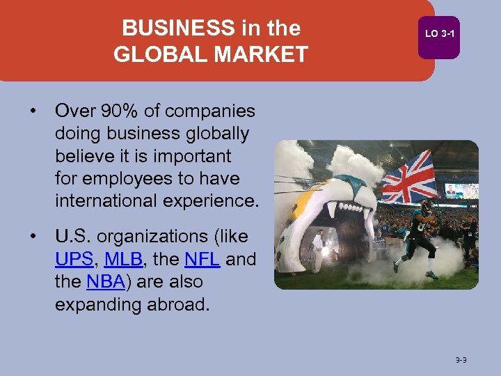 BUSINESS in the GLOBAL MARKET LO 3 -1 • Over 90% of companies doing