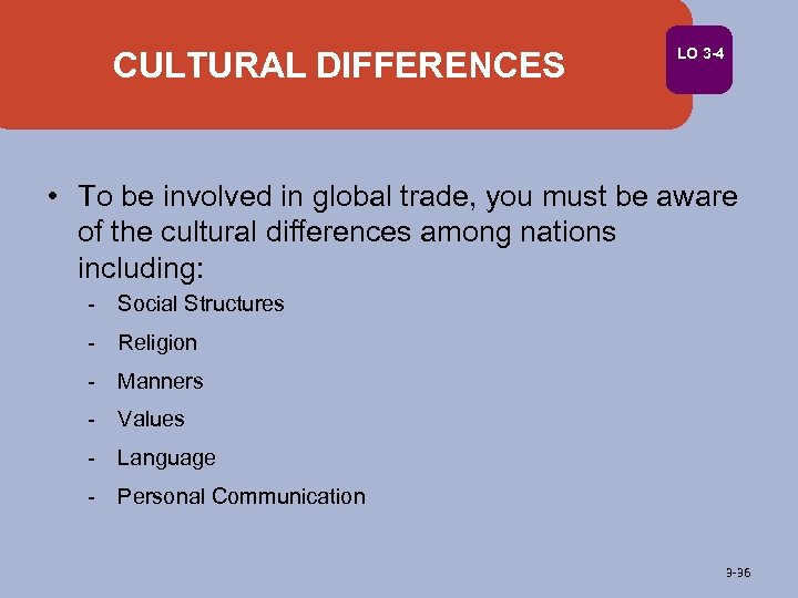 CULTURAL DIFFERENCES LO 3 -4 • To be involved in global trade, you must
