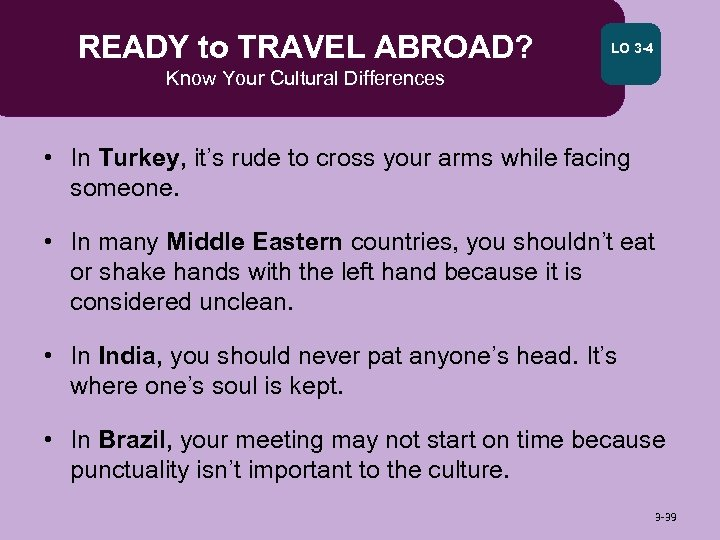 READY to TRAVEL ABROAD? LO 3 -4 Know Your Cultural Differences • In Turkey,