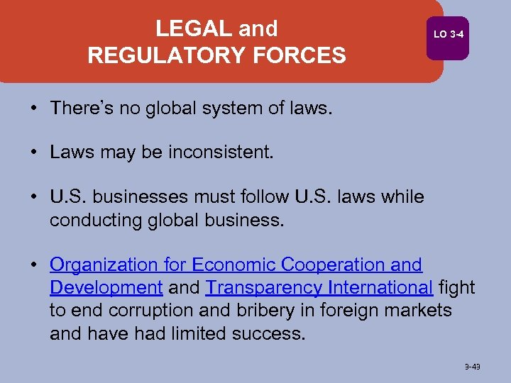 LEGAL and REGULATORY FORCES LO 3 -4 • There's no global system of laws.