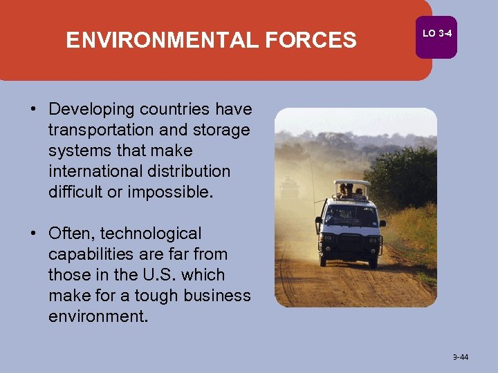 ENVIRONMENTAL FORCES LO 3 -4 • Developing countries have transportation and storage systems that