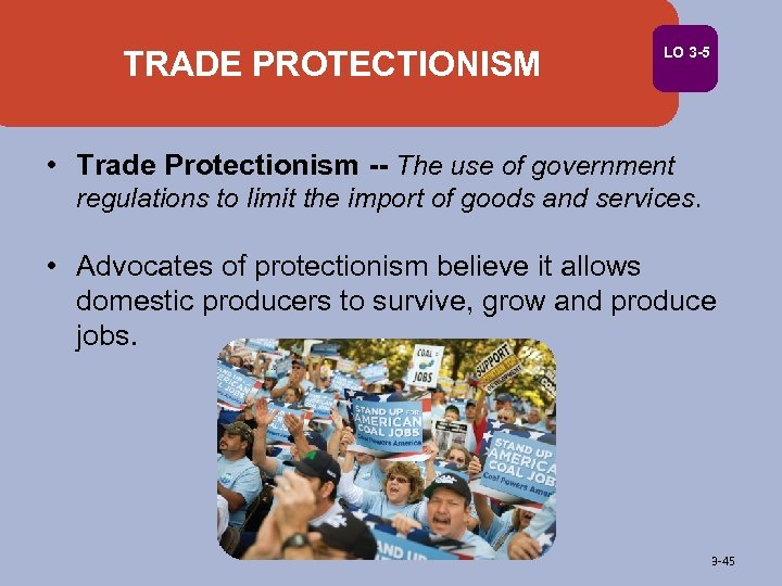 TRADE PROTECTIONISM LO 3 -5 • Trade Protectionism -- The use of government regulations