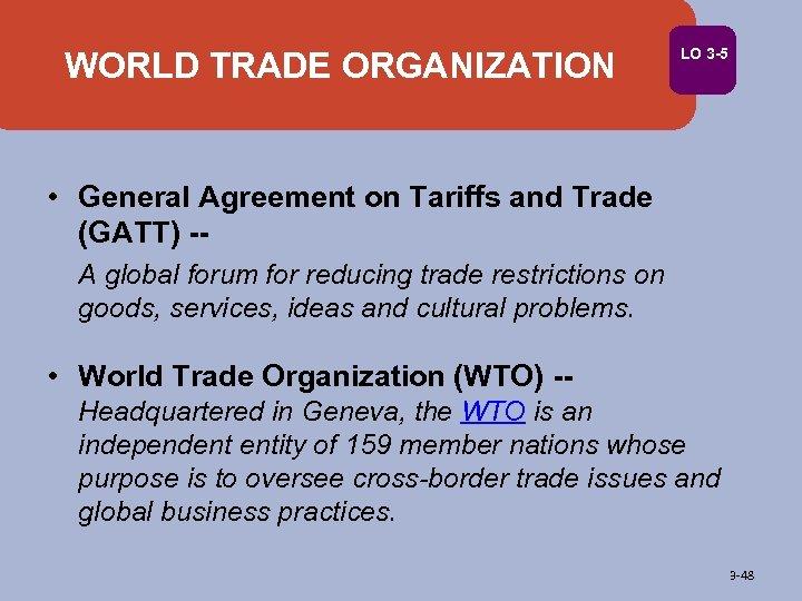 WORLD TRADE ORGANIZATION LO 3 -5 • General Agreement on Tariffs and Trade (GATT)