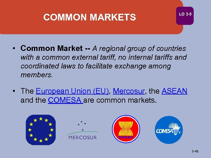 COMMON MARKETS LO 3 -5 • Common Market -- A regional group of countries