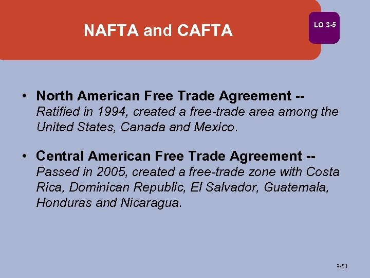 NAFTA and CAFTA LO 3 -5 • North American Free Trade Agreement -Ratified in