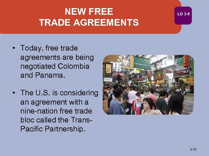 NEW FREE TRADE AGREEMENTS LO 3 -5 • Today, free trade agreements are being