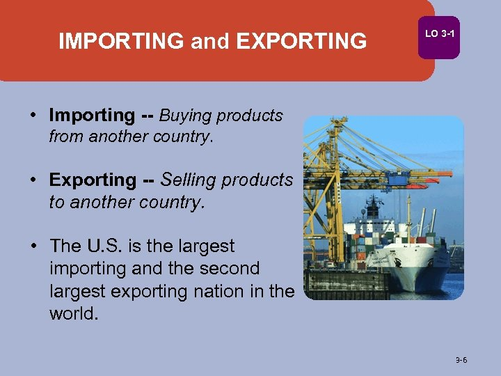IMPORTING and EXPORTING LO 3 -1 • Importing -- Buying products from another country.