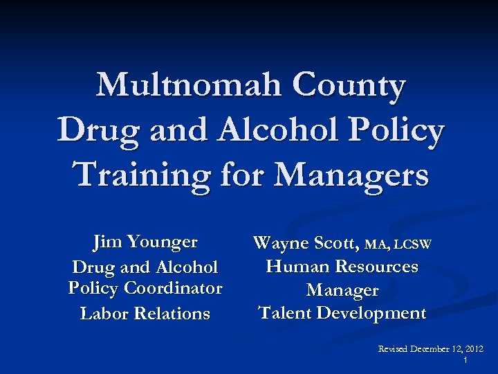Multnomah County Drug and Alcohol Policy Training for Managers Jim Younger Drug and Alcohol