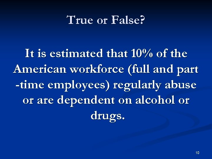 True or False? It is estimated that 10% of the American workforce (full and