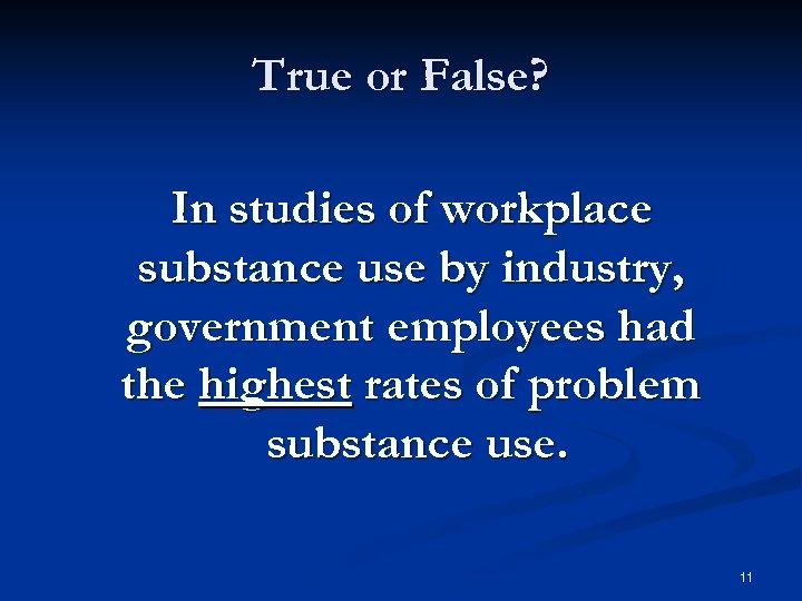 True or False? In studies of workplace substance use by industry, government employees had