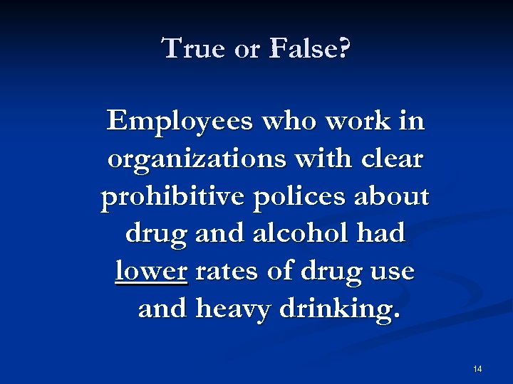 True or False? Employees who work in organizations with clear prohibitive polices about drug