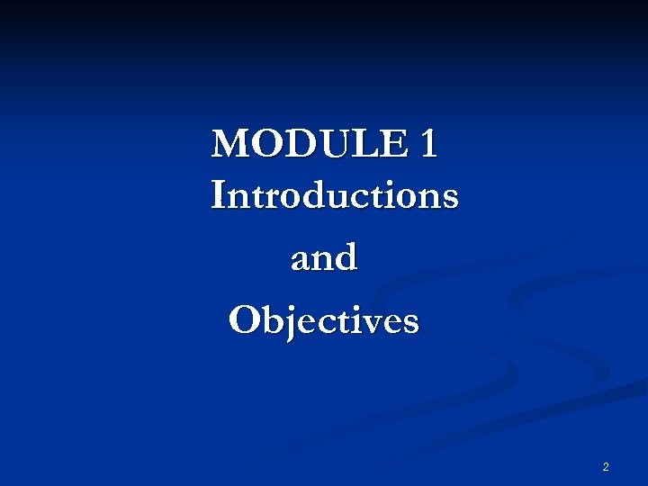 MODULE 1 Introductions and Objectives 2