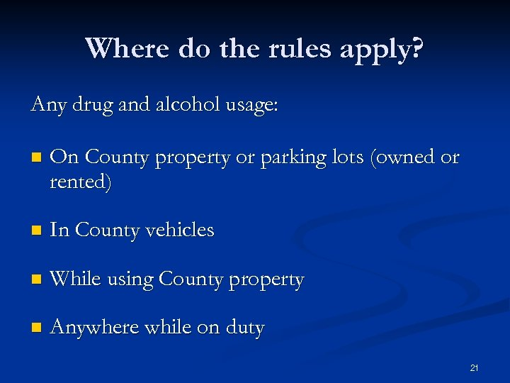 Where do the rules apply? Any drug and alcohol usage: n On County property