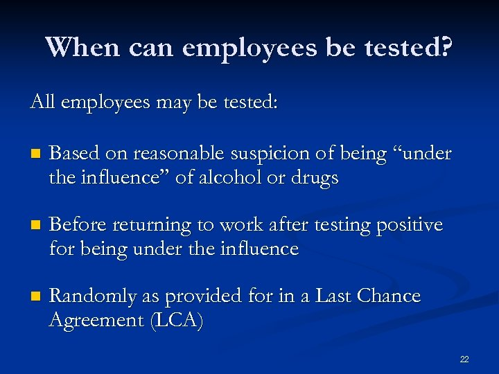 When can employees be tested? All employees may be tested: n Based on reasonable