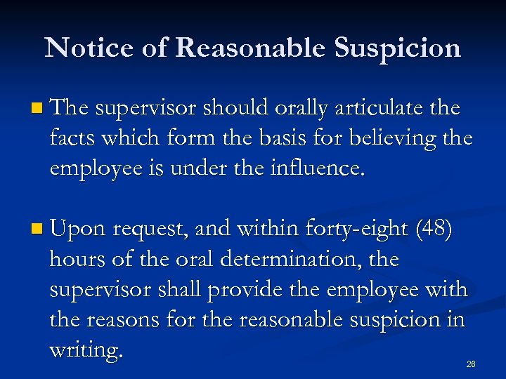 Notice of Reasonable Suspicion n The supervisor should orally articulate the facts which form