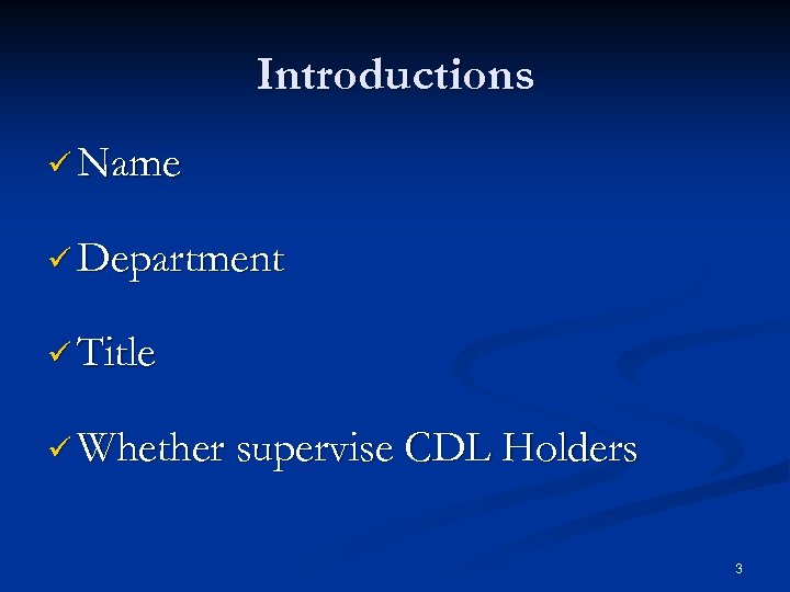 Introductions ü Name ü Department ü Title ü Whether supervise CDL Holders 3