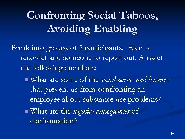 Confronting Social Taboos, Avoiding Enabling Break into groups of 5 participants. Elect a recorder