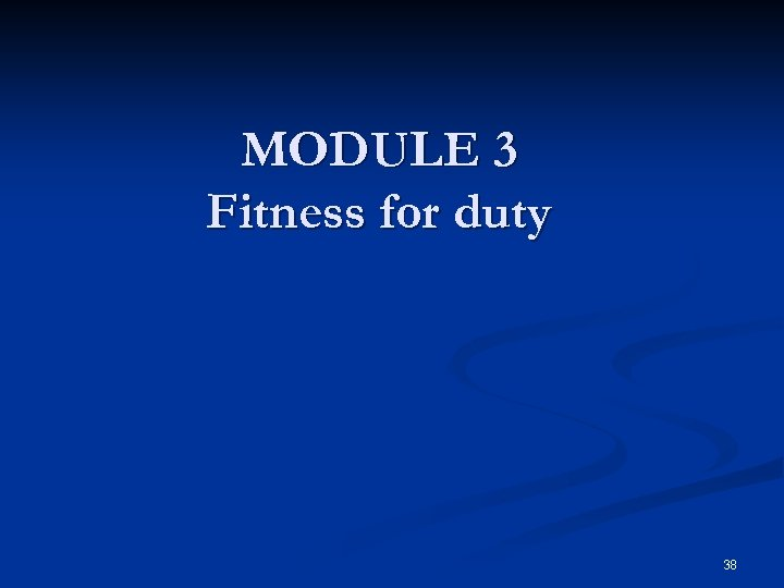 MODULE 3 Fitness for duty 38