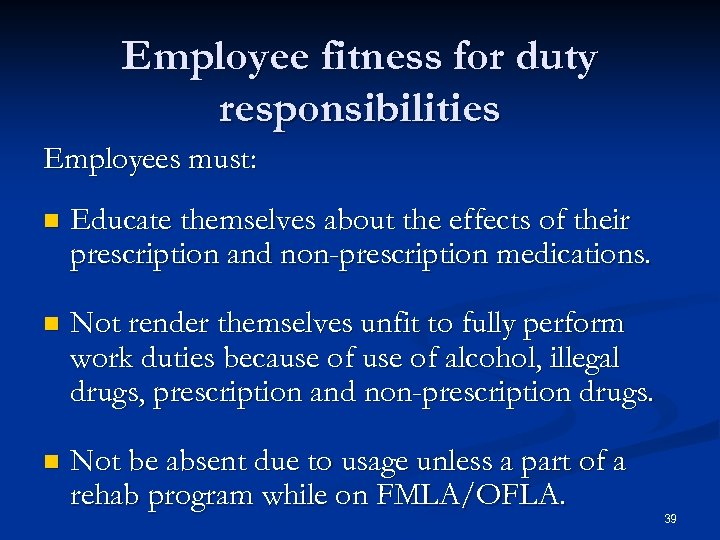 Employee fitness for duty responsibilities Employees must: n Educate themselves about the effects of