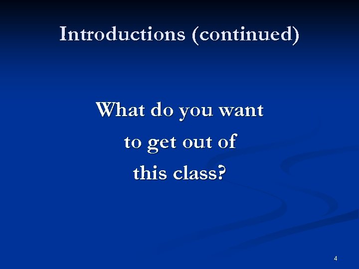Introductions (continued) What do you want to get out of this class? 4