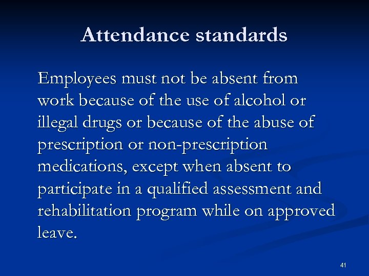 Attendance standards Employees must not be absent from work because of the use of