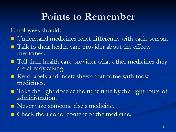 Points to Remember Employees should: n Understand medicines react differently with each person. n