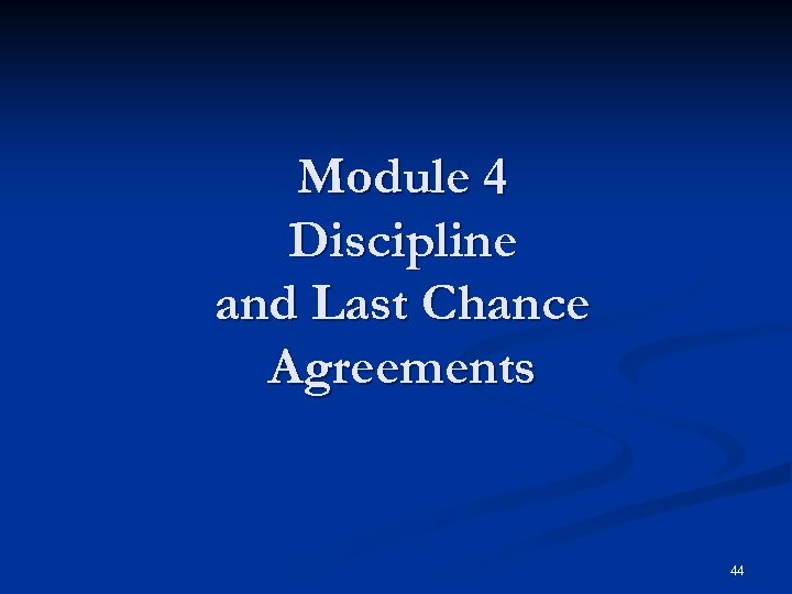 Module 4 Discipline and Last Chance Agreements 44