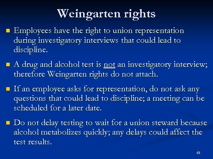 Weingarten rights n Employees have the right to union representation during investigatory interviews that