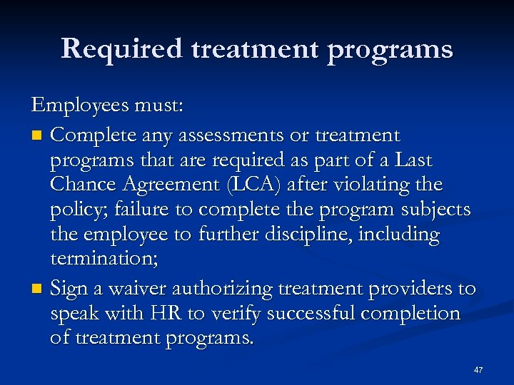 Required treatment programs Employees must: n Complete any assessments or treatment programs that are