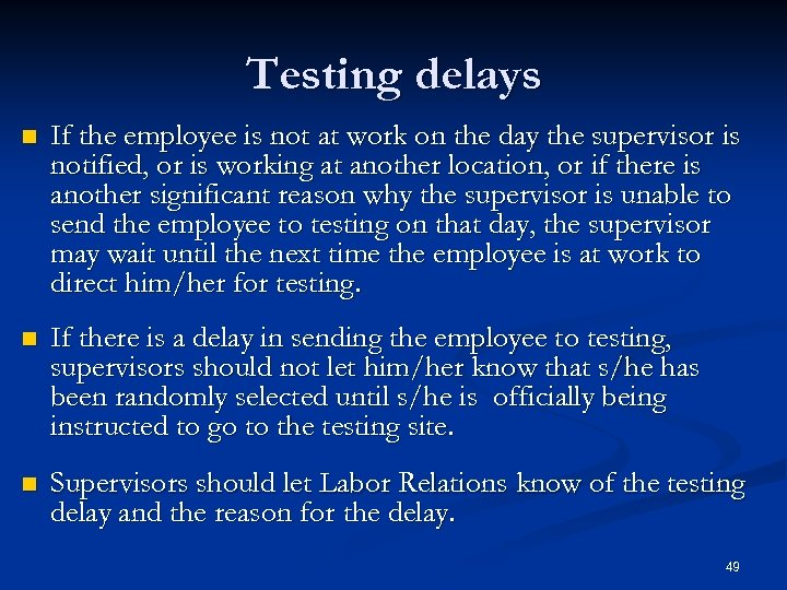 Testing delays n If the employee is not at work on the day the