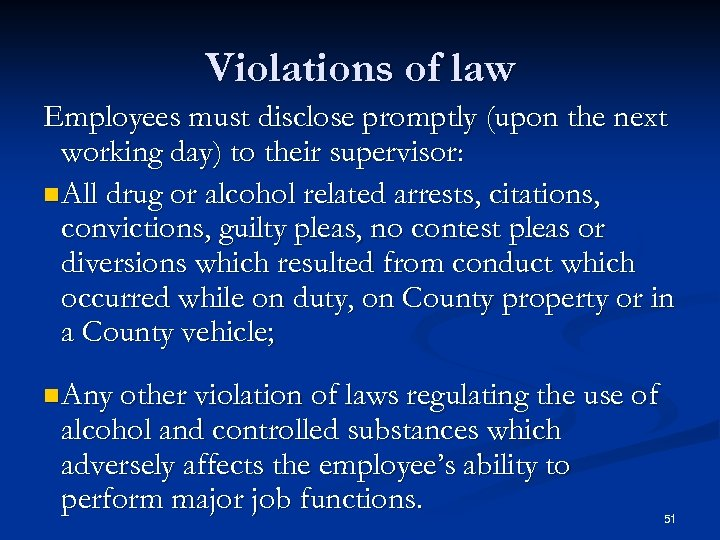 Violations of law Employees must disclose promptly (upon the next working day) to their