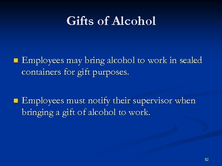 Gifts of Alcohol n Employees may bring alcohol to work in sealed containers for
