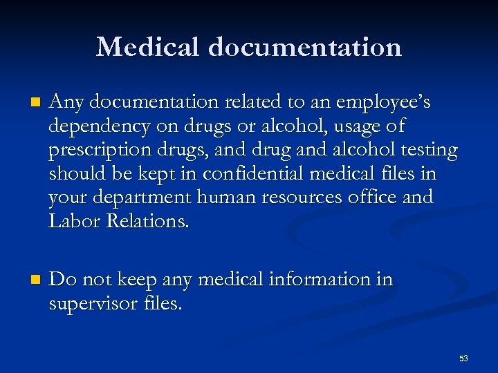 Medical documentation n Any documentation related to an employee's dependency on drugs or alcohol,