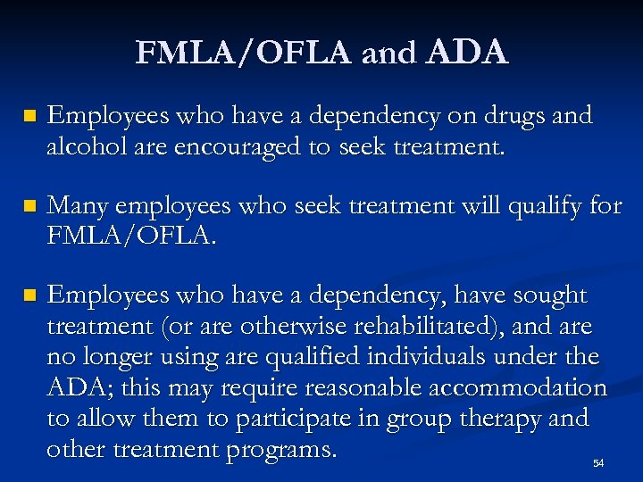 FMLA/OFLA and ADA n Employees who have a dependency on drugs and alcohol are