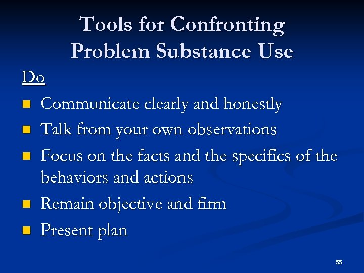 Tools for Confronting Problem Substance Use Do n Communicate clearly and honestly n Talk