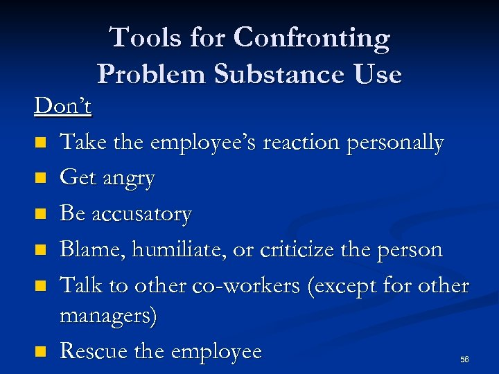 Tools for Confronting Problem Substance Use Don't n Take the employee's reaction personally n