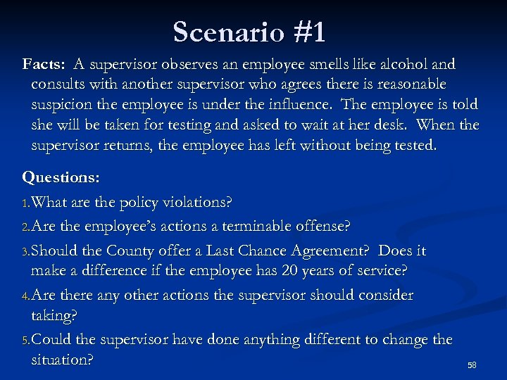 Scenario #1 Facts: A supervisor observes an employee smells like alcohol and consults with