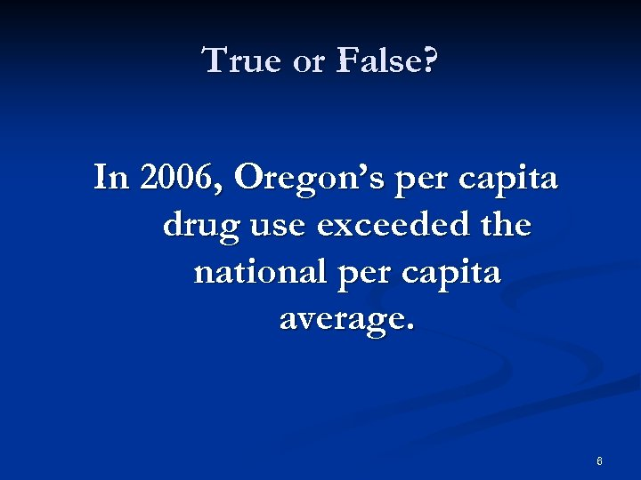 True or False? In 2006, Oregon's per capita drug use exceeded the national per