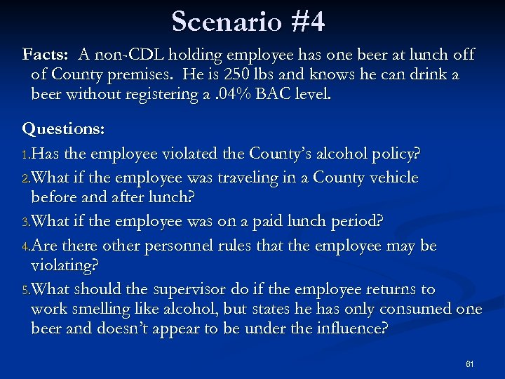 Scenario #4 Facts: A non-CDL holding employee has one beer at lunch off of