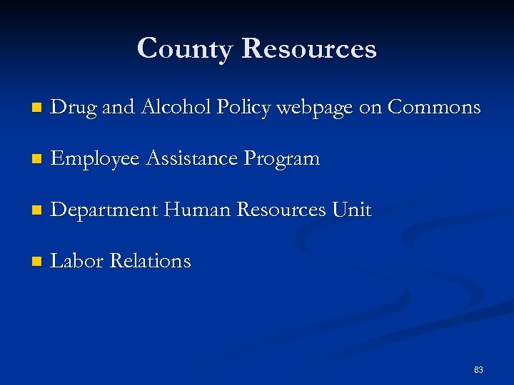County Resources n Drug and Alcohol Policy webpage on Commons n Employee Assistance Program