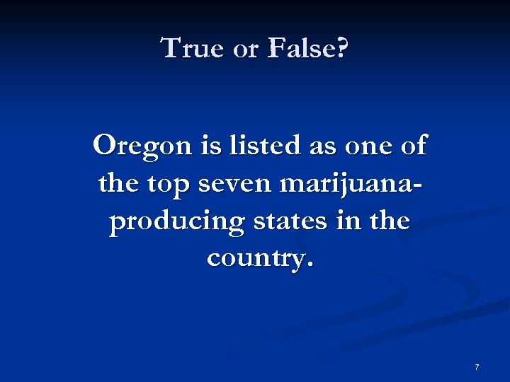 True or False? Oregon is listed as one of the top seven marijuanaproducing states