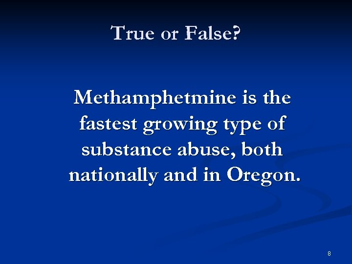 True or False? Methamphetmine is the fastest growing type of substance abuse, both nationally