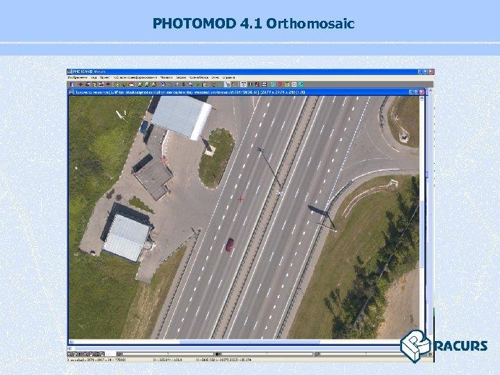 PHOTOMOD 4. 1 Orthomosaic