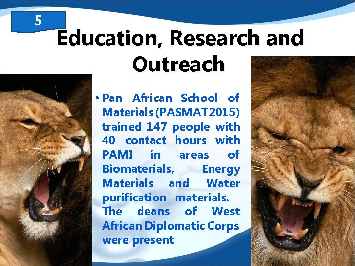 5 Education, Research and Outreach • Pan African School of Materials (PASMAT 2015) trained