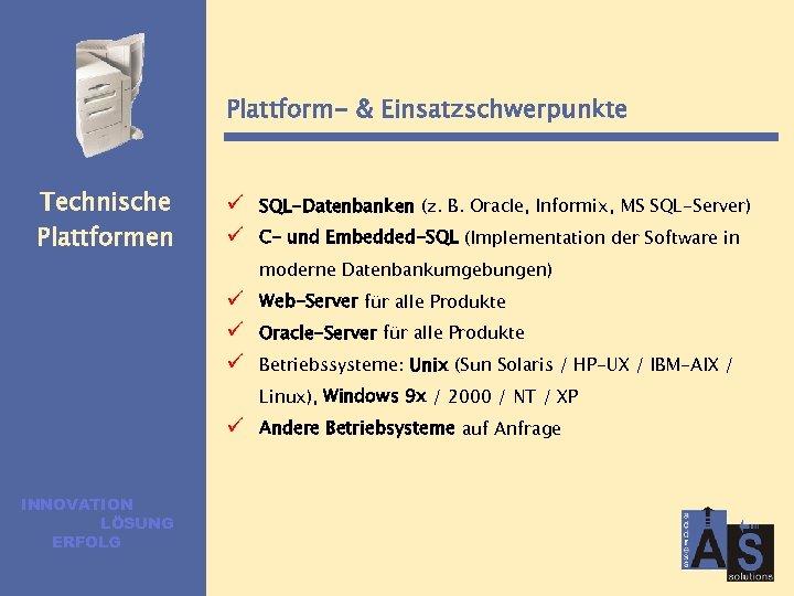 Plattform- & Einsatzschwerpunkte Technische Plattformen ü ü SQL-Datenbanken (z. B. Oracle, Informix, MS SQL-Server)