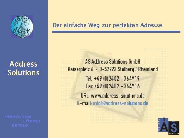 Der einfache Weg zur perfekten Adresse Address Solutions INNOVATION LÖSUNG ERFOLG