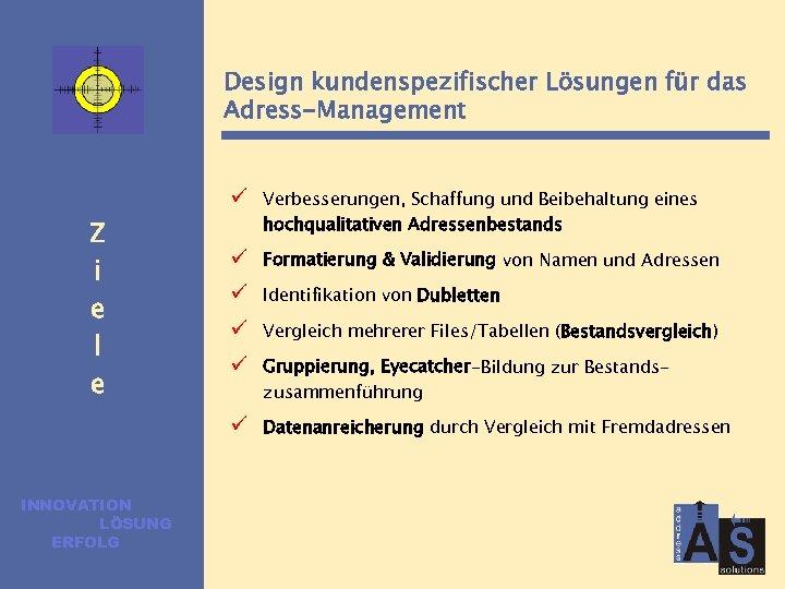 Design kundenspezifischer Lösungen für das Adress-Management ü INNOVATION LÖSUNG ERFOLG ü Formatierung & Validierung