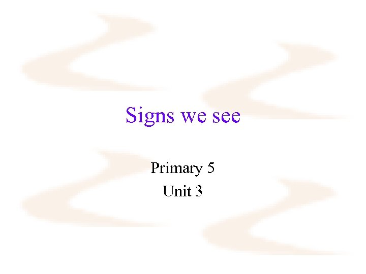 Signs we see Primary 5 Unit 3