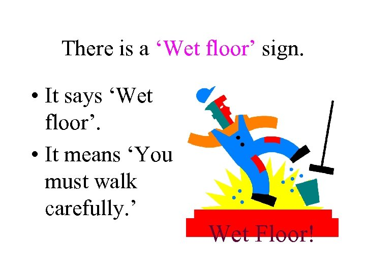 There is a 'Wet floor' sign. • It says 'Wet floor'. • It means