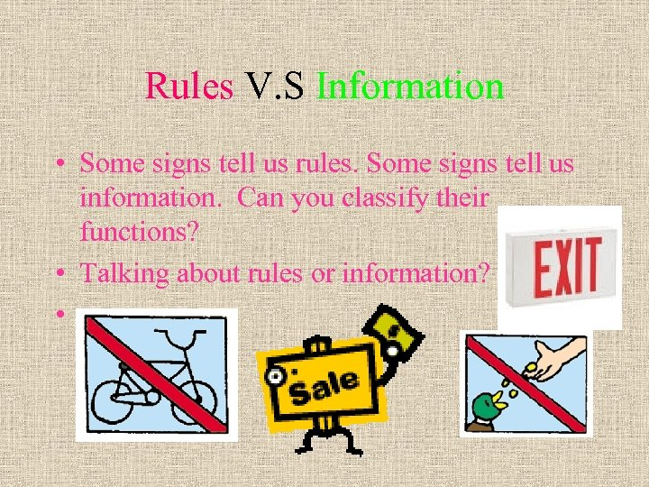 Rules V. S Information • Some signs tell us rules. Some signs tell us